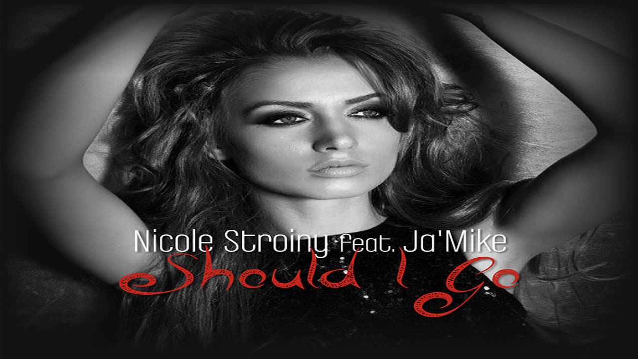 Nicole Stroiny feat. Ja Mike - Should I Go
