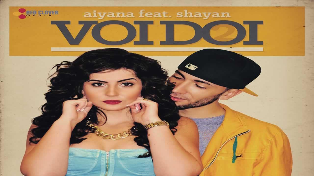 Aiyana feat. Shayan - Voi doi