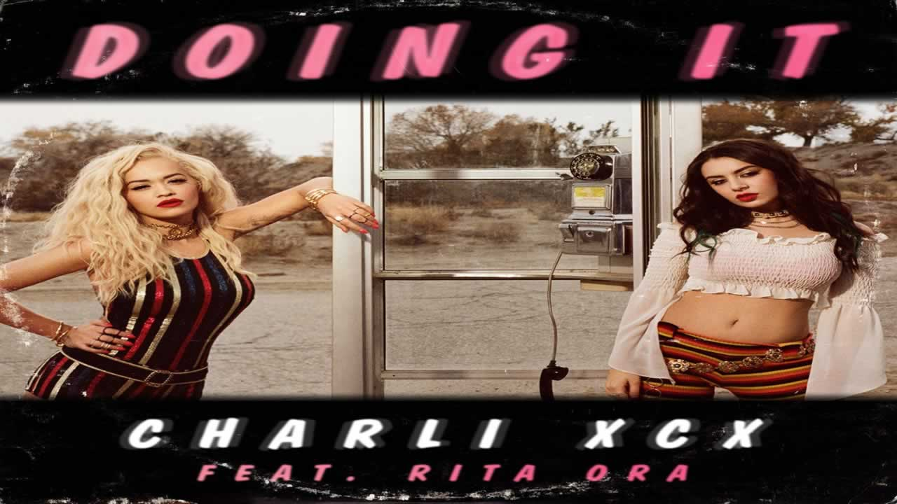Charli XCX feat. Rita Ora - Doing it
