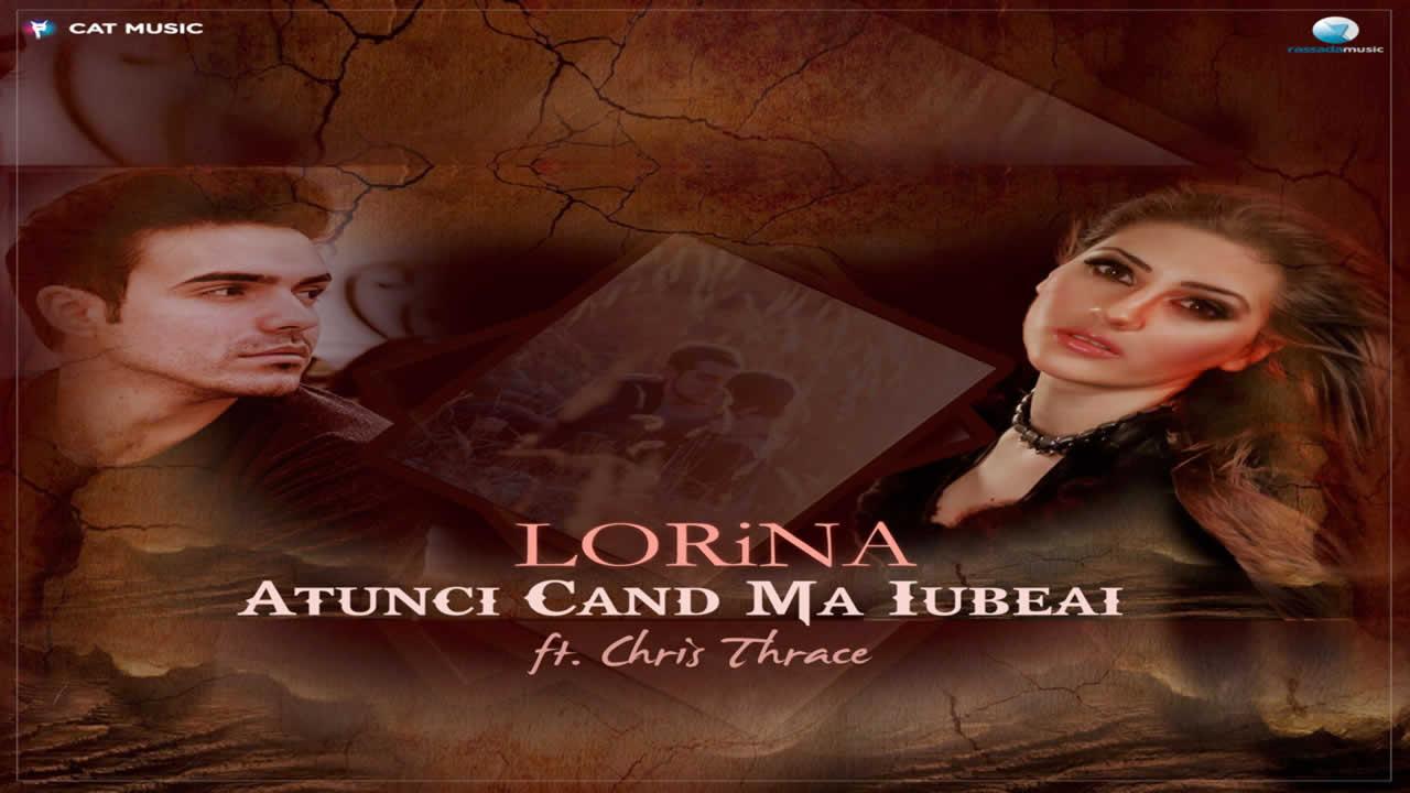 Lorina feat. Chris Thrace - Atunci cand ma iubeai
