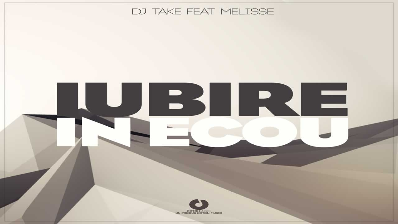 Dj Take feat. Melisse - Iubire in ecou
