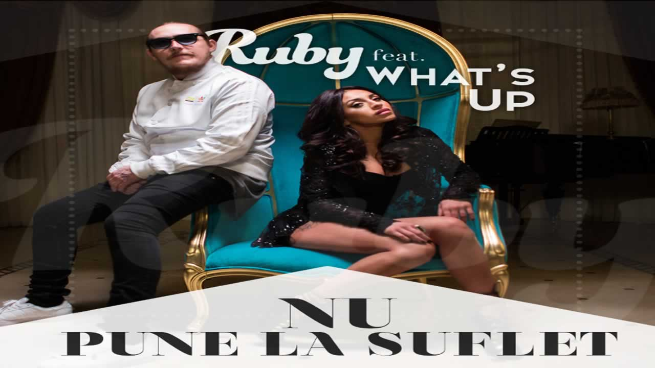 Ruby feat. What's Up - Nu pune la suflet