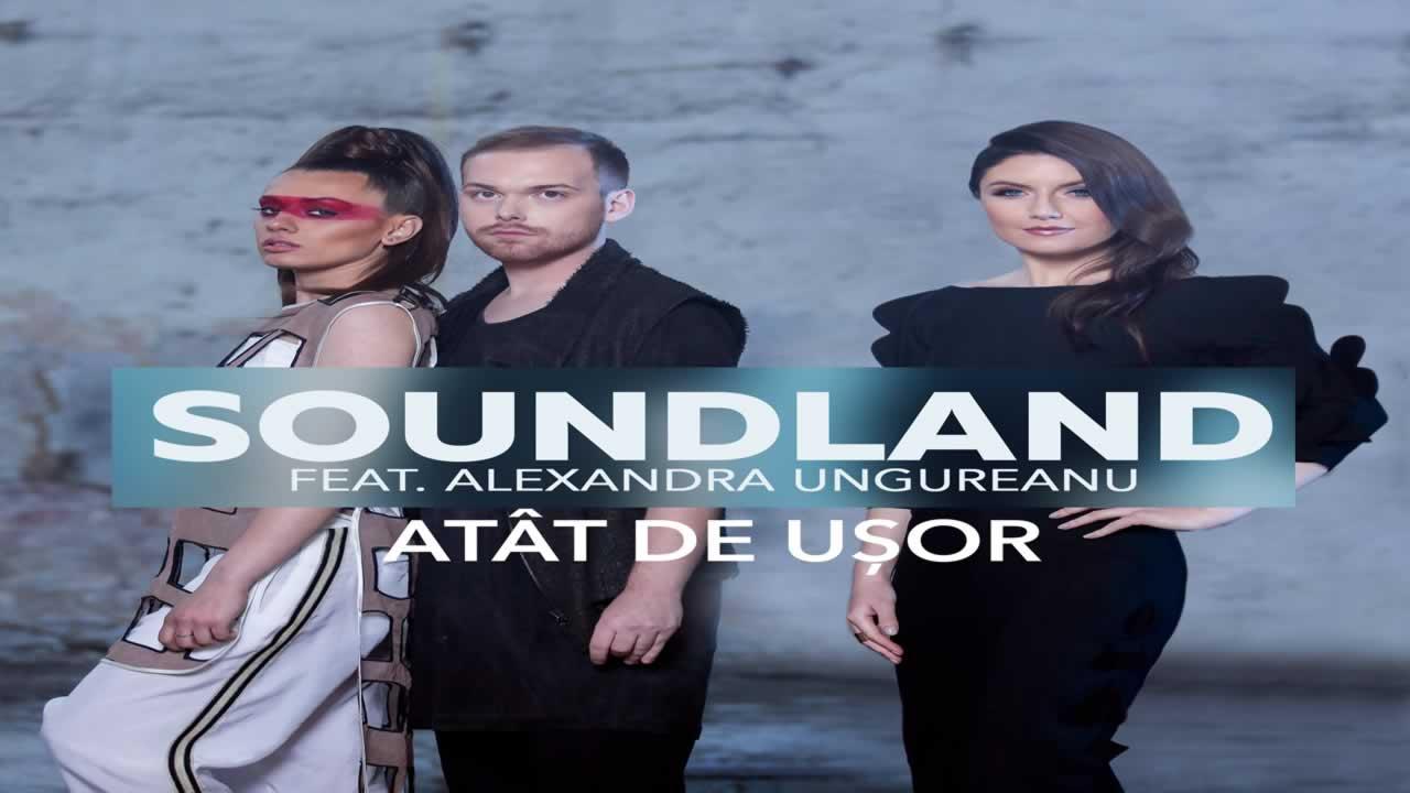 Soundland feat. Alexandra Ungureanu - Atat de usor