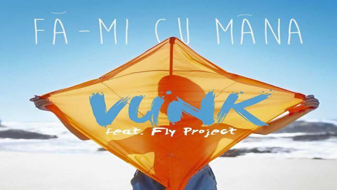 Vunk feat. Fly Project - Fa-mi cu mana