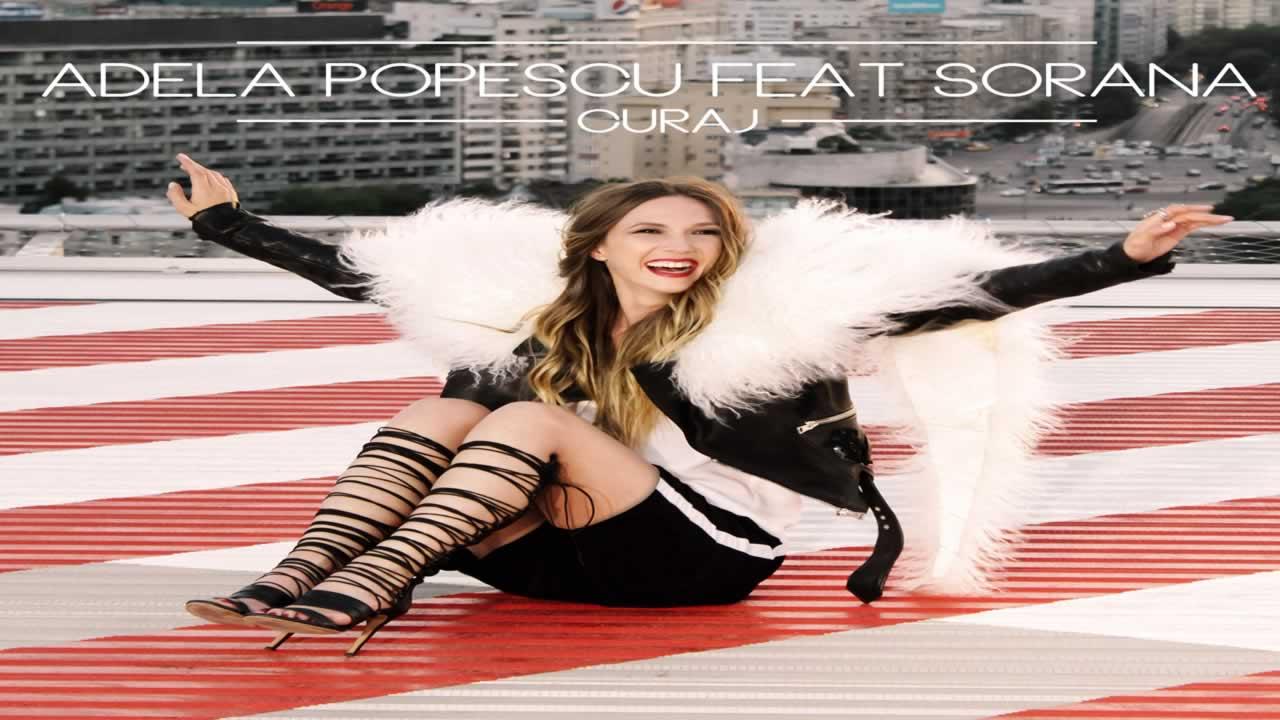 Adela Popescu feat Sorana - Curaj