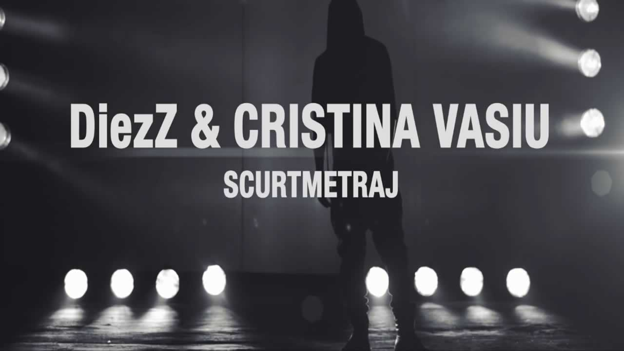 DiezZ & Cristina Vasiu - Scurtmetraj