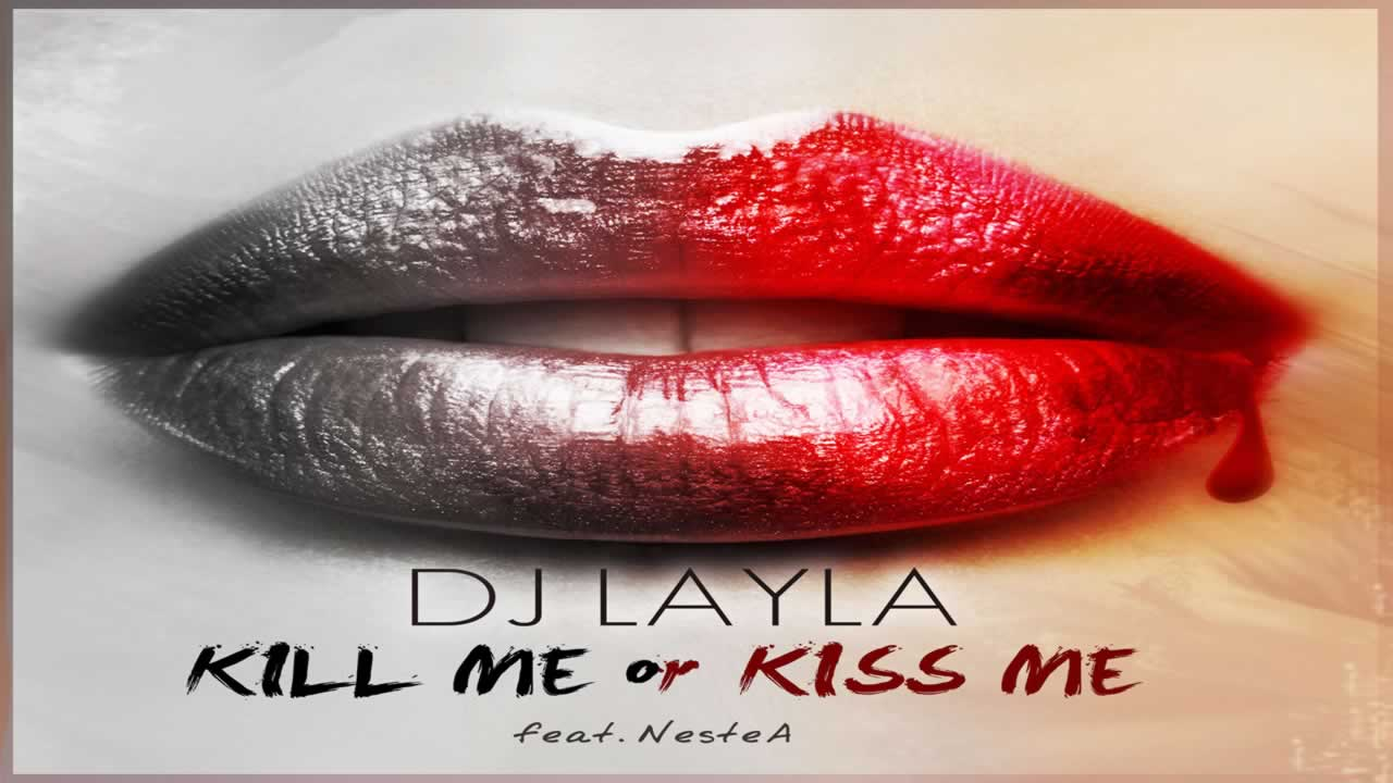 Dj Layla feat. NesteA - Kill Me or Kiss Me