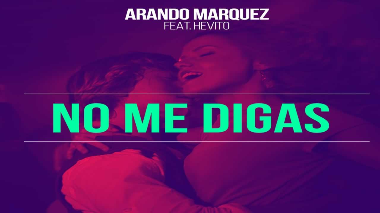 Arando Marquez feat. Hevito - No Me Digas