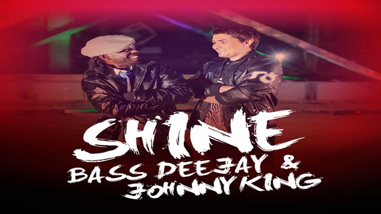 Bass Deejay & Johnny King - Shine
