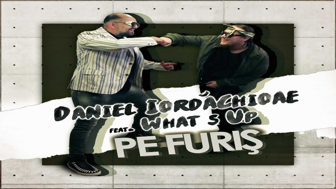 Daniel Iordachioae feat. What's Up - Pe furis