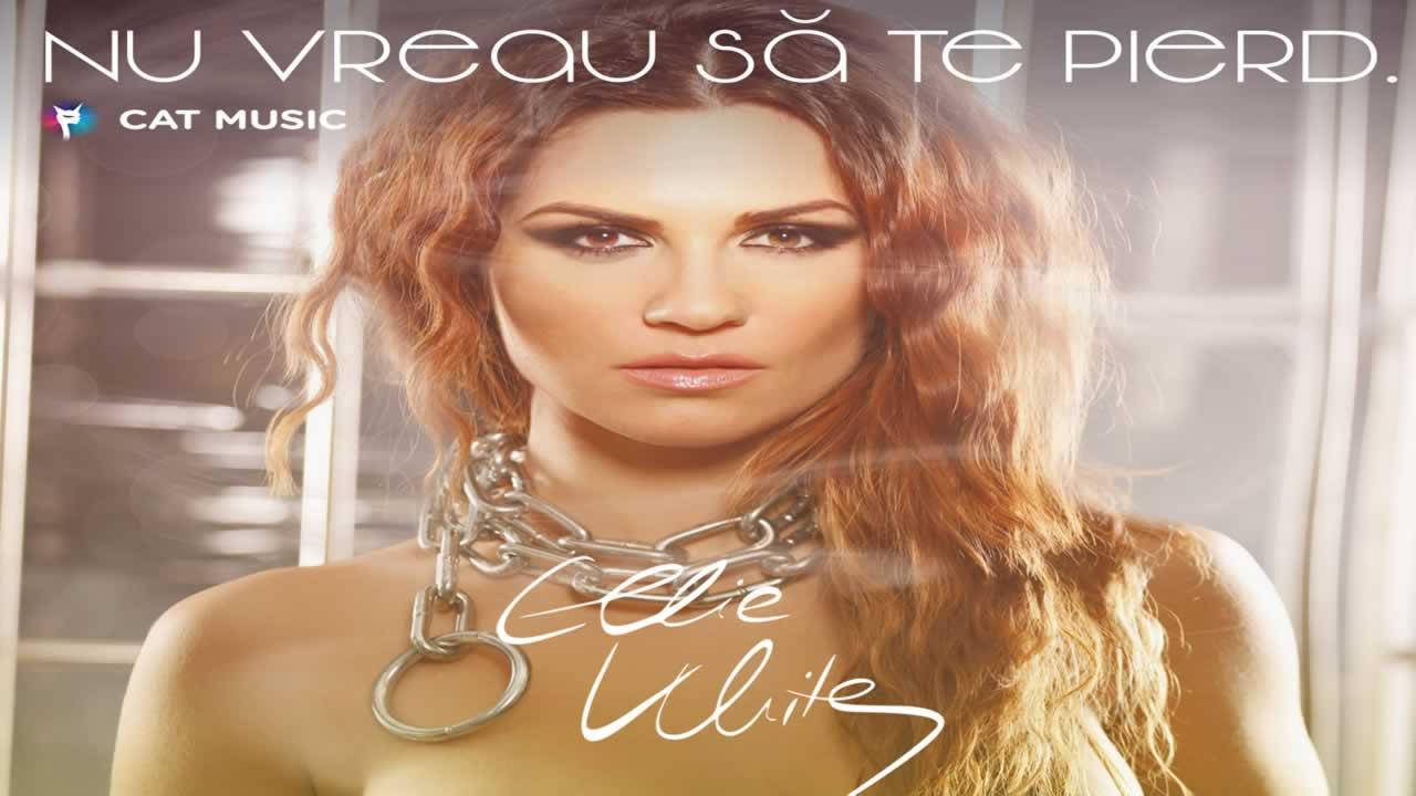 Ellie White - Nu vreau sa te pierd