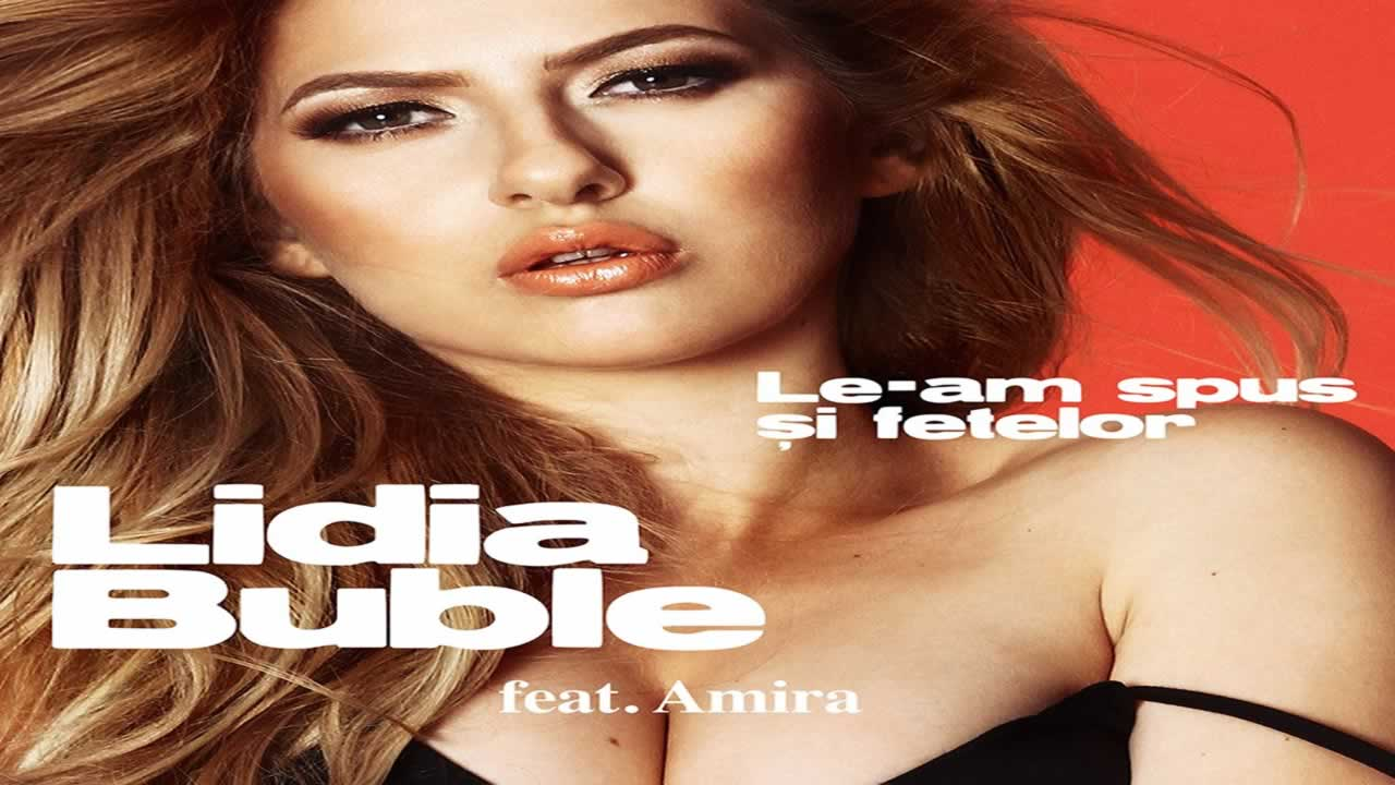 Lidia Buble feat. Amira - Le-am spus si fetelor