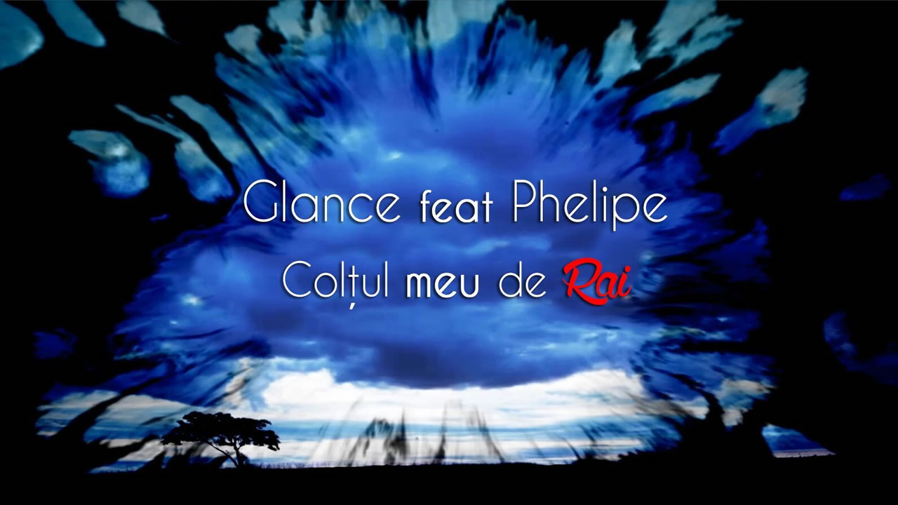 Glance feat. Phelipe - Coltul meu de rai