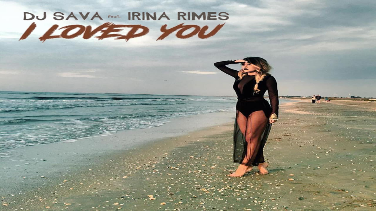 DJ Sava feat. Irina Rimes - I Loved You