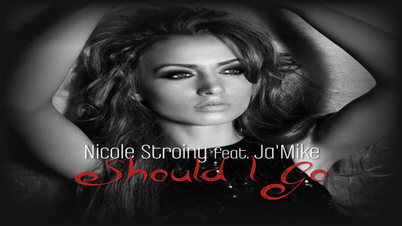 Nicole Stroiny feat. Ja Mike - Should I Go