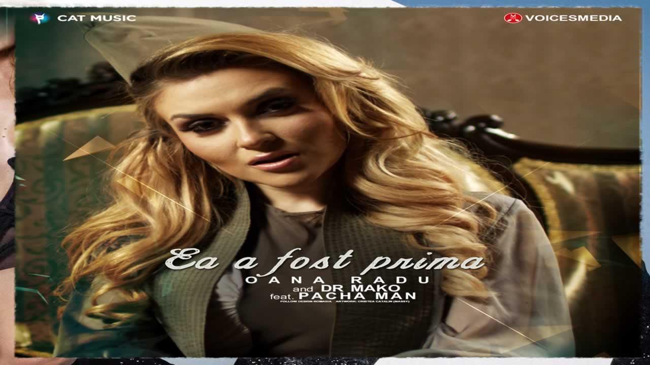 Oana Radu & Dr Mako feat. Pacha Man - Ea a fost prima