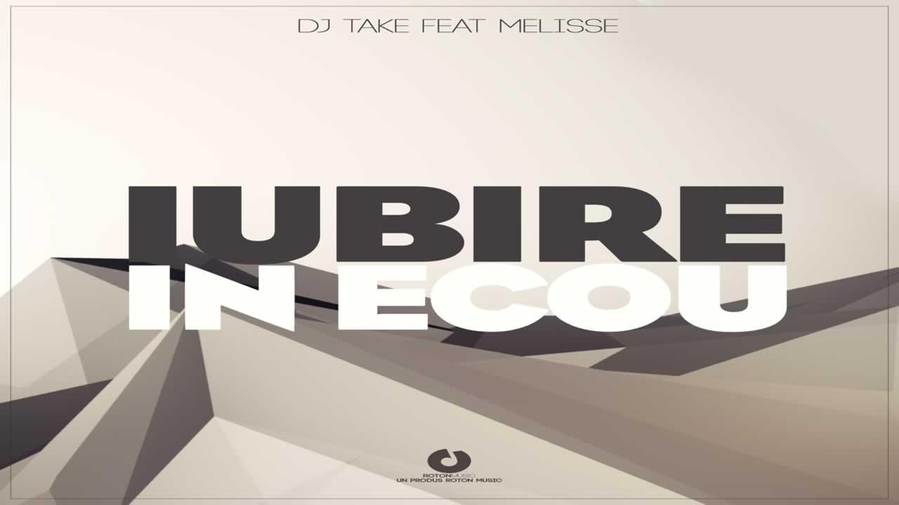 Dj Take feat. Melisse - Iubire in ecou