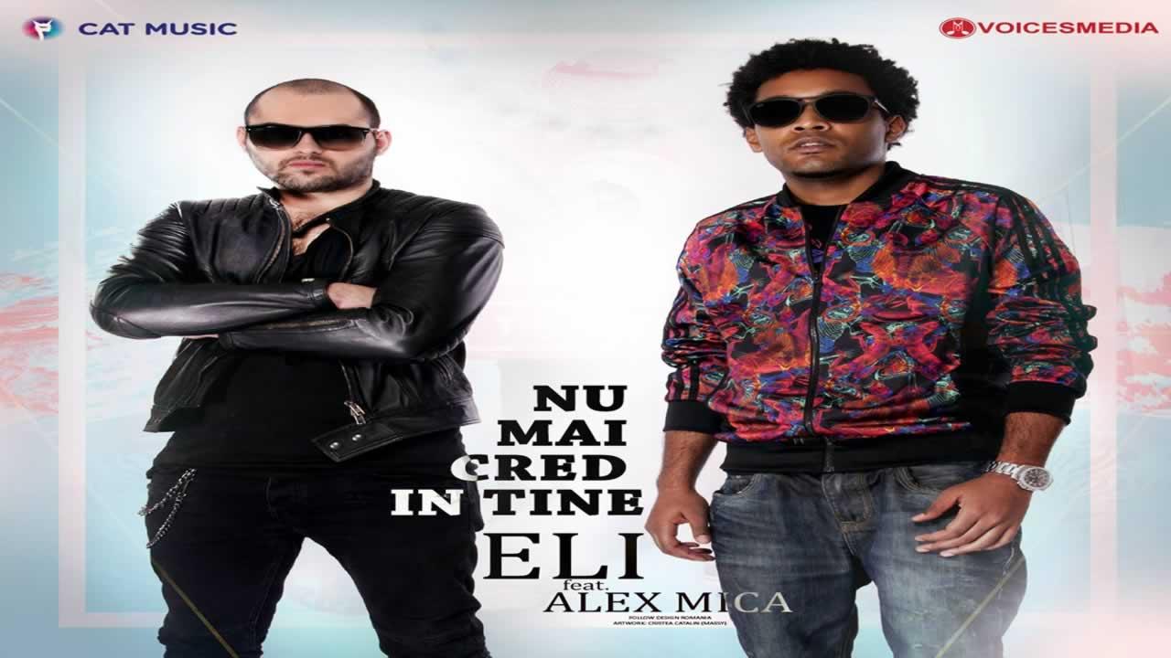 Eli feat. Alex Mica - Nu mai cred in tine
