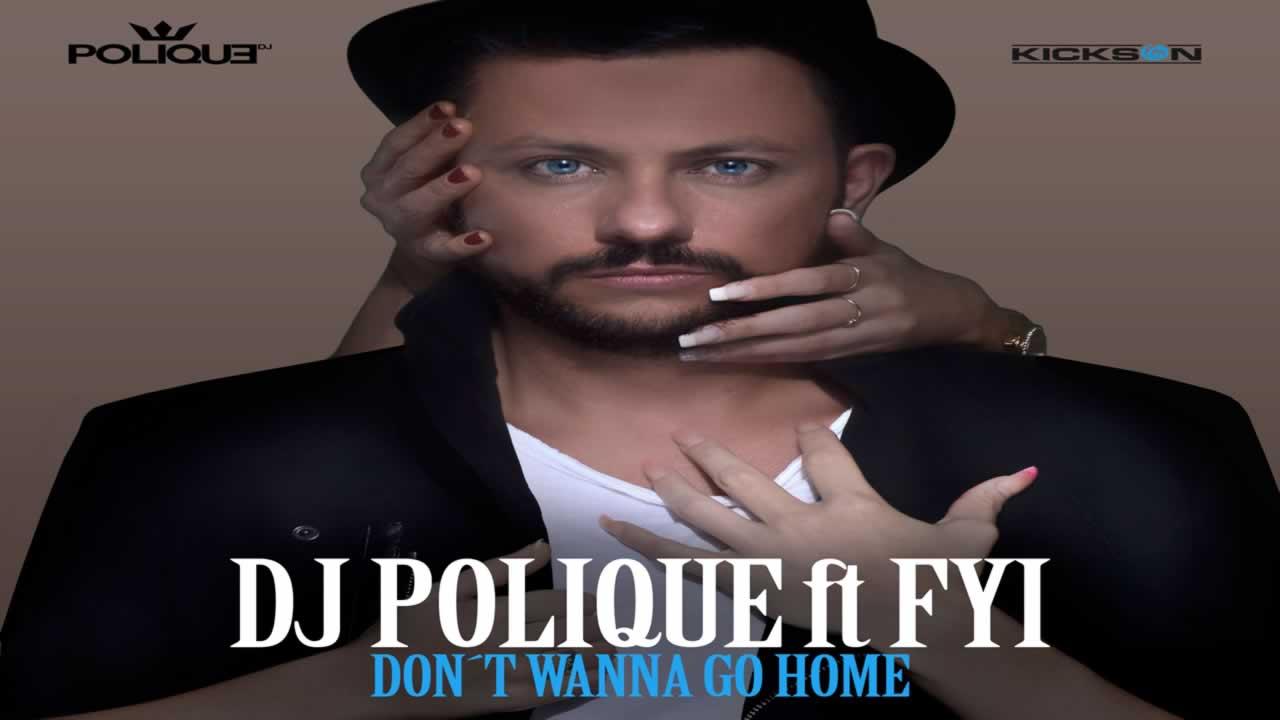 DJ Polique ft. Follow Your Instinct - Don't wanna go home