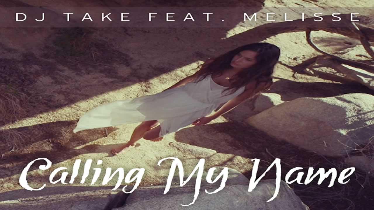 Dj Take & Melisse - Calling My Name