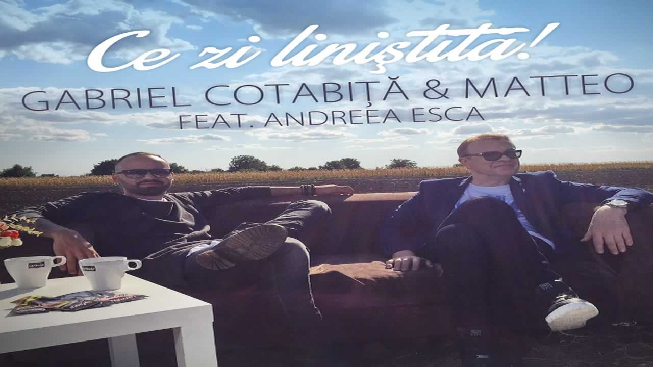 Gabriel Cotabita & Matteo feat Andreea Esca - Ce zi linistita