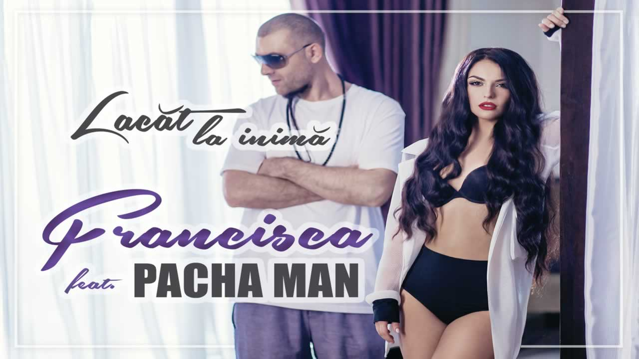 Francisca feat. Pacha Man - Lacat la inima