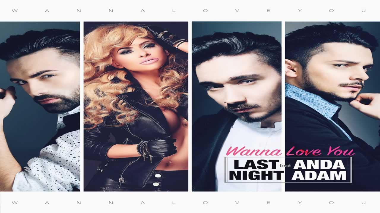 Last Night feat. Anda Adam - Wanna Love You