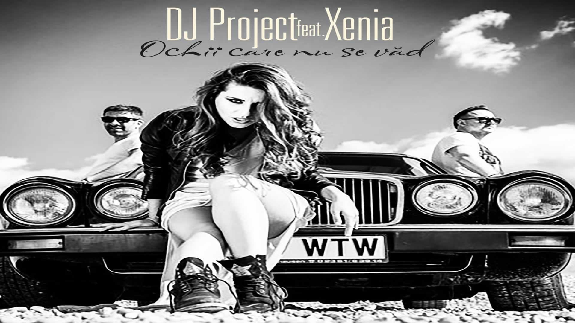 DJ Project feat. Xenia - Ochii care nu se vad