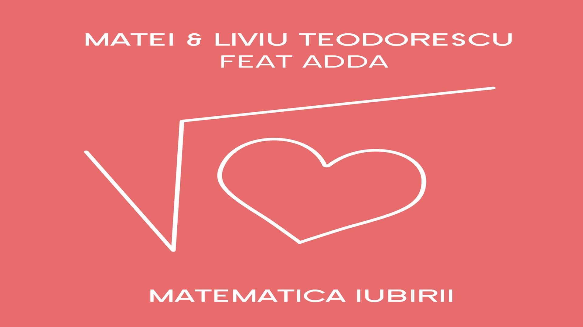Matei & Liviu Teodorescu feat. Adda - Matematica Iubirii